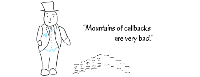 Mountains of callbacks are very bad